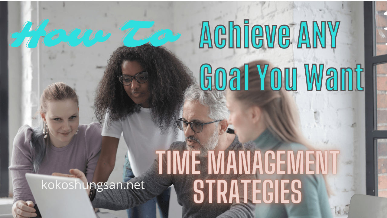 Time Management Strategies-The Secrets To Achieving ANY Goal You Want