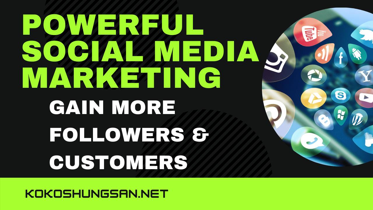 Powerful Social Media Marketing-Increase Followers and Gain More Customers